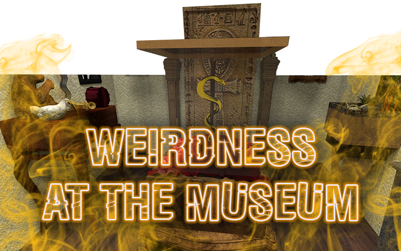 "<span style=""font-weight: bold;"">Weirdness at the Museum</span><br>"